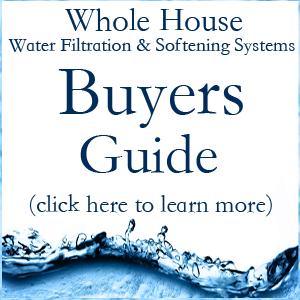 Whole House Water Filter & Saltless Softeners Buyers Guide